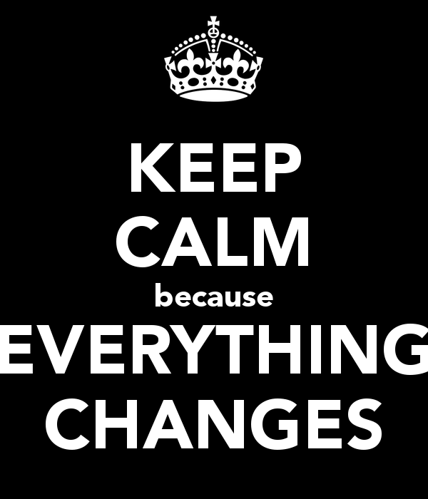 keep-calm-because-everything-changes
